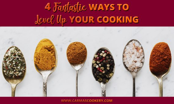 4 Fantastic Ways To Level Up Your Cooking
