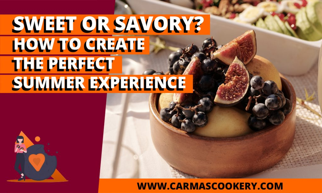 Sweet or Savory - How to Create the Perfect Summer Experience