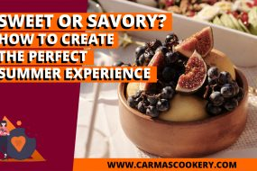 Sweet or Savory? How to Create the Perfect Summer Experience
