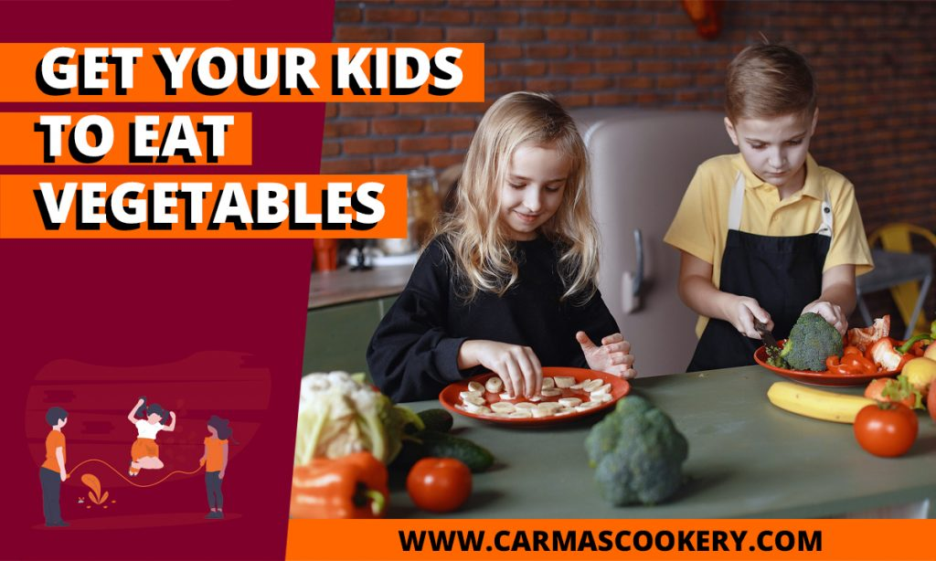Get Your Kids to Eat Vegetables