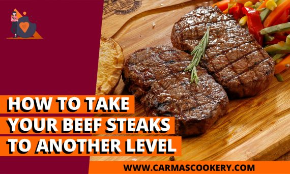 How to Take Your Beef Steaks to Another Level